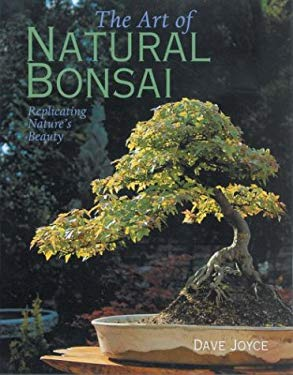 The Art of Natural Bonsai: Replicating Nature's Beauty 9781402700552