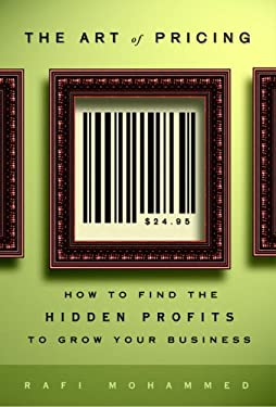 The Art of Pricing: How to Find the Hidden Profits to Grow Your Business 9781400080939