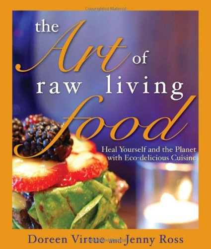 The Art of Raw Living Food: Heal Yourself and the Planet with Eco-Delicious Cuisine 9781401921835