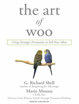 The Art of Woo: Using Strategic Persuasion to Sell Your Ideas 9781400155309