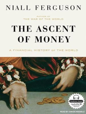 The Ascent of Money: A Financial History of the World 9781400160334