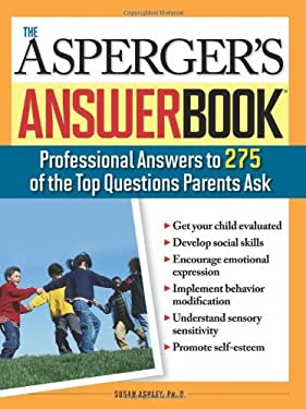 The Asperger's Answer Book: The Top 275 Questions Parents Ask 9781402208072