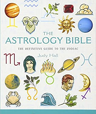 The Astrology Bible: The Definitive Guide to the Zodiac 9781402727597