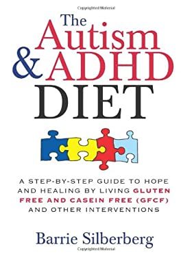 The Autism & ADHD Diet: A Step-By-Step Guide to Hope and Healing by Living Gluten Free and Casein Free (GFCF) and Other Interventions 9781402218453