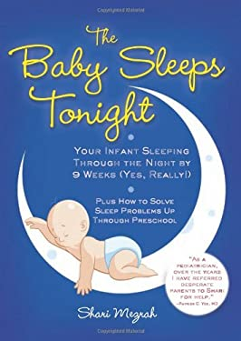 The Baby Sleeps Tonight: Your Infant Sleeping Through the Night by 9 Weeks (Yes, Really!) 9781402238093