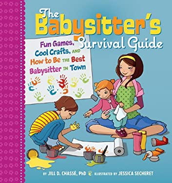The Babysitter's Survival Guide: Fun Games, Cool Crafts, and How to Be the Best Babysitter in Town 9781402746543
