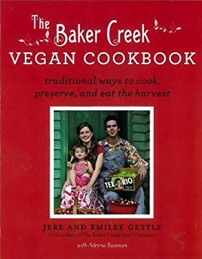 The Baker Creek Vegan Cookbook: Traditional Ways to Cook, Preserve, and Eat the Harvest 9781401310615