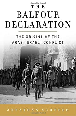 The Balfour Declaration: The Origins of the Arab-Israeli Conflict 9781400065325