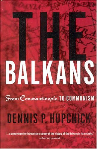 The Balkans: From Constantinople to Communism 9781403964175