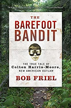 The Barefoot Bandit: The True Tale of Colton Harris-Moore, New American Outlaw 9781401324162