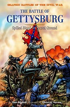 The Battle of Gettysburg: Spilled Blood on Sacred Ground 9781404207776