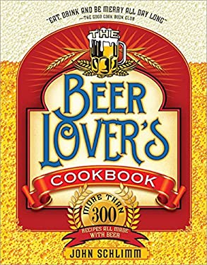 The Beer Lover's Cookbook: More Than 300 Recipes All Made with Beer 9781402230936