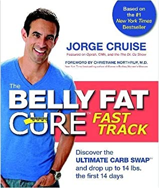 The Belly Fat Cure Fast Track: Discover the Ultimate Carb Swap and Drop Up to 14 Lbs. the First 14 Days 9781401929145