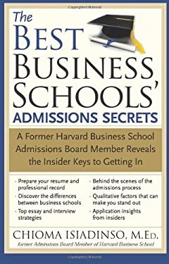 The Best Business Schools' Admissions Secrets: A Former Harvard Business School Admissions Board Member Reveals the Insider Keys to Getting in 9781402212130