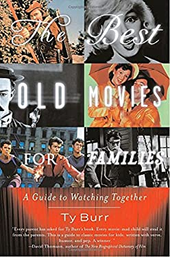 The Best Old Movies for Families: A Guide to Watching Together 9781400096862