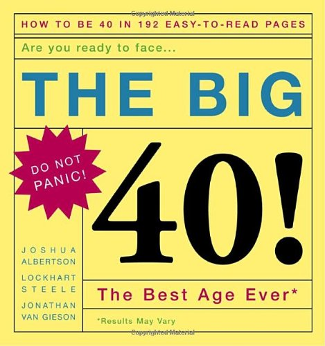 The Big 40!: Are You Ready to Face . . .the Best Age Ever 9781400050147
