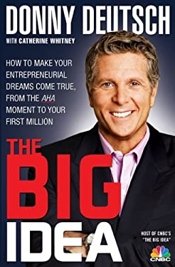 The Big Idea: How to Make Your Entrepreneurial Dreams Come True, from the AHA Moment to Your First Million 9781401323219
