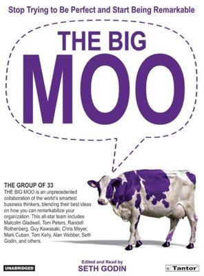 The Big Moo: Stop Trying to Be Perfect and Start Being Remarkable 9781400152018