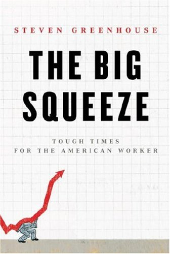The Big Squeeze: Tough Times for the American Worker 9781400044894