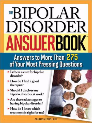 The Bipolar Disorder Answer Book: Answers to More Than 275 of Your Most Pressing Questions 9781402210570