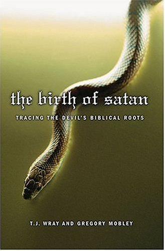 The Birth of Satan: Tracing the Devil's Biblical Roots 9781403969330