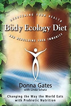The Body Ecology Diet: Recovering Your Health and Rebuilding Your Immunity 9781401935436