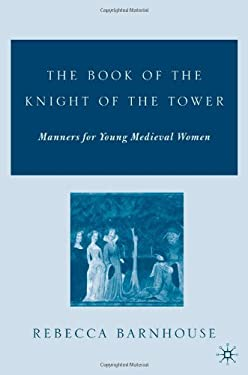 The Book of the Knight of the Tower: Manners for Young Medieval Women 9781403969910