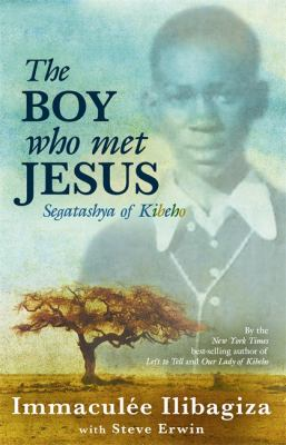 The Boy Who Met Jesus: Segatashya of Kibeho 9781401935818
