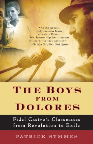 The Boys from Dolores: Fidel Castro's Schoolmates from Revolution to Exile 9781400076444