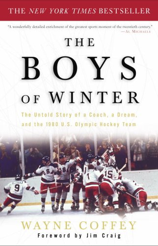 Boys of Winter : The Untold Story of a Coach, a Dream, and the 1980 U. S. Olympic Hockey Team