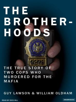 The Brotherhoods: The True Story of Two Cops Who Murdered for the Mafia 9781400153527