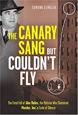 The Canary Sang But Couldn't Fly: The Fatal Fall of Abe Reles, the Mobster Who Shattered Murder, Inc.'s Code of Silence 9781402761133