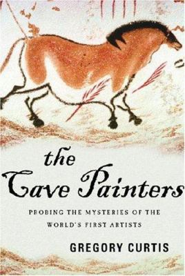 The Cave Painters: Probing the Mysteries of the World's First Artists 9781400043484