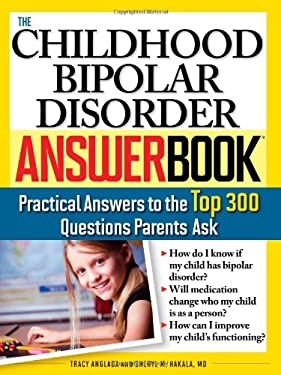 The Childhood Bipolar Disorder Answer Book: Practical Answers to the Top 300 Questions Parents Ask 9781402211775
