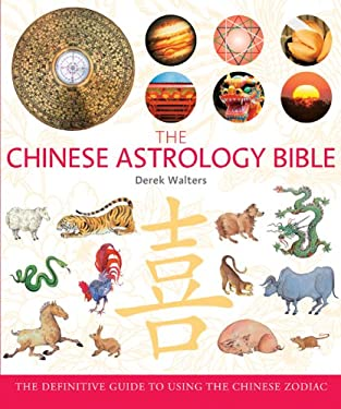 The Chinese Astrology Bible: The Definitive Guide to Using the Chinese Zodiac 9781402766220