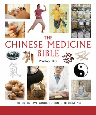 Chinese Medicine Bible: The Definitive Guide to Holistic Healing 9781402780912