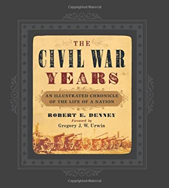 The Civil War Years: An Illustrated Chronicle of the Life of a Nation 9781402778667
