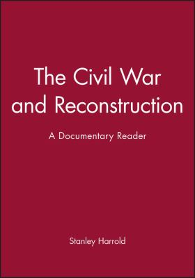 The Civil War and Reconstruction: A Documentary Reader 9781405156639