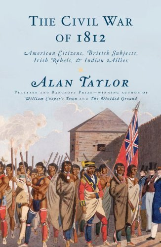 The Civil War of 1812: American Citizens, British Subjects, Irish Rebels, & Indian Allies 9781400042654