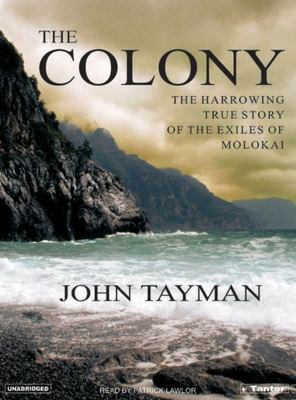The Colony: The Harrowing True Story of the Exiles of Molokai 9781400152278