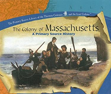 The Colony of Massachusetts: A Primary Source History 9781404230286