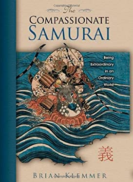 The Compassionate Samurai: Being Extraordinary in an Ordinary World 9781401920449