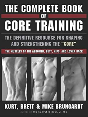 The Complete Book of Core Training: The Definitive Resource for Shaping and Strengthening the