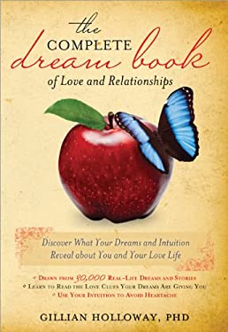 The Complete Dream Book of Love and Relationships: Discover What Your Dreams and Intuition Reveal about You and Your Love Life 9781402237744