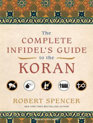 The Complete Infidel's Guide to the Koran 9781400165056