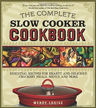 The Complete Slow Cooker Cookbook: Essential Recipes for Hearty and Delicious Crockery Meals, Menus, and More 9781402214080