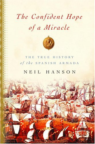 The Confident Hope of a Miracle: The True History of the Spanish Armada 9781400042944