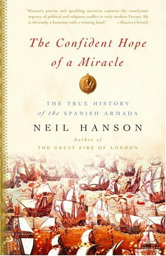 The Confident Hope of a Miracle: The True Story of the Spanish Armada 9781400078172