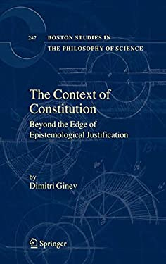 The Context of Constitution: Beyond the Edge of Epistemological Justification 9781402047121