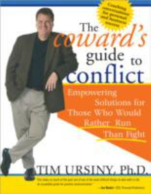 The Coward's Guide to Conflict: Empowering Solutions for Those Who Would Rather Run Than Fight 9781402200557